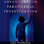 Adventures in Paranormal Investigation | Joe Nickell