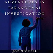 Adventures in Paranormal Investigation (       UNABRIDGED) by Joe Nickell Narrated by Chris Hugan