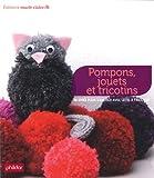 echange, troc Thierry Lamarre - Pompons, jouets et tricotins : 38 idées pour s'amuser avec le fil à tricoter