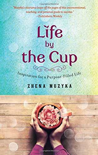 Life by the Cup: Inspiration for a Purpose-Filled Life PDF