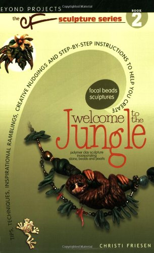 Welcome to the Jungle: The CF Polymer Clay Sculpture Series, Book 2