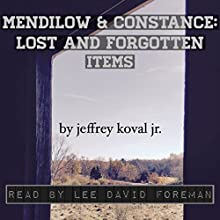 Mendilow & Constance: Lost and Forgotten Items Audiobook by Jeffrey Koval Jr. Narrated by Lee David Foreman