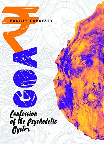 Goa. Confession Of The Psychedelic Oyster by Vasiliy Karavaev ebook deal