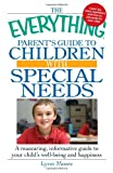 The Everything Parent's Guide to Children with Special Needs: A reassuring, informative guide to your child's well-being and happiness