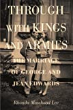 img - for Through with Kings and Armies: The Marriage of George and Jean Edwards book / textbook / text book
