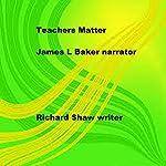 Teachers Matter   Richard Shaw