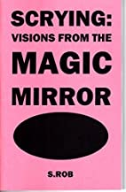 Scrying: Visions From the Magic Mirror Book…
