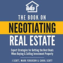 The Book on Negotiating Real Estate: Expert Strategies for Getting the Best Deals When Buying & Selling Investment Property   Livre audio Auteur(s) : J Scott, Mark Ferguson, Carol Scott Narrateur(s) : Bryan Jester