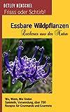 Essbare Wildpflanzen - Leckeres aus der Natur -: Frisss oder Schtirb!