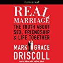 Real Marriage: The Truth About Sex, Friendship, and Life Together (       UNABRIDGED) by Mark Driscoll, Grace Driscoll Narrated by Tavia Gilbert, William Dufris