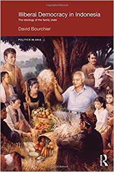 Downloads Illiberal Democracy in Indonesia: The Ideology of the Family State (Politics in Asia) ebook