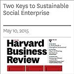 Two Keys to Sustainable Social Enterprise | Roger L. Martin,Sally R. Osberg