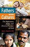 img - for Fathers across Cultures: The Importance, Roles, and Diverse Practices of Dads book / textbook / text book