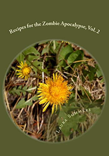 Recipes for the Zombie Apocalypse, Vol. 2: Cooking With Foraged Foods (Cooking Through the Zombie Apocalypse) by Laura Sommers