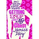 GETTING IT OFF MY CHEST: How I lost my breast and found myself.by Janice Day