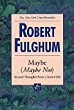 Maybe (Maybe Not) (0449000974) by Fulghum, Robert