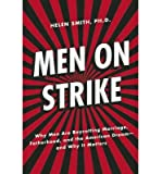 Men on Strike: Why Men are Boycotting Marriage, Fatherhood, and the American Dream - and Why it Matters (Hardback) - Common