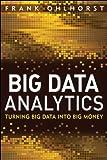 Big Data Analytics: Turning Big Data into Big Money (Wiley and SAS Business Series)