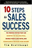 10 steps to sales success : the proven system that can shorten the selling cycle, double your close ratio, and significantly increase your income /