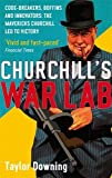 Churchill's War Lab: Code Breakers, Boffins and Innovators: The Mavericks Churchill Led to Victory