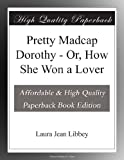 img - for Pretty Madcap Dorothy - Or, How She Won a Lover book / textbook / text book