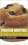 Protein Muffins: Easy recipes to start baking with protein