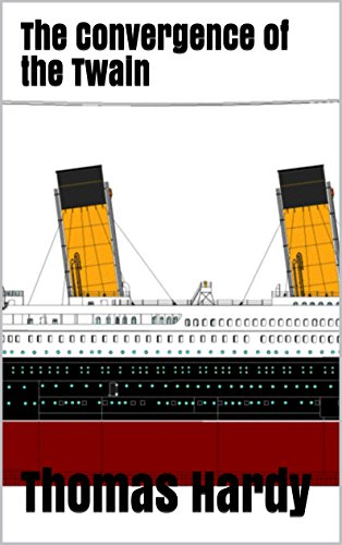 Thomas Hardy - The Convergence of the Twain (Illustrated): Lines On The Loss of the Titanic (Top 100 Poems Of All Time Book 98)