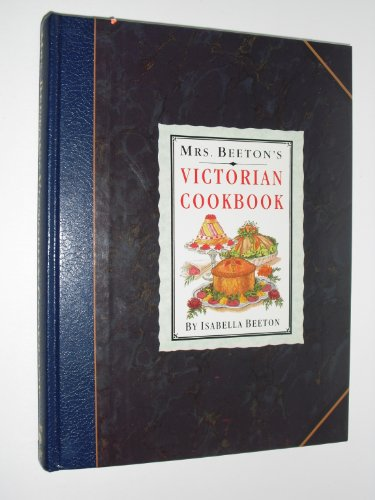 Mrs. Beeton's Victorian Cookbook by Isabella Mary Beeton