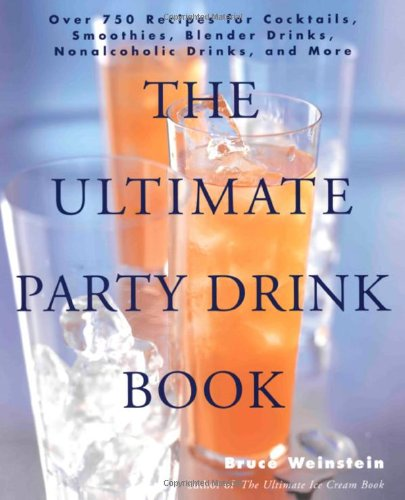 The Ultimate Party Drink Book: Over 750 Recipes