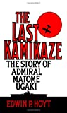 The Last Kamikaze: The Story of Admiral Matome Ugaki (0313360650) by Hoyt, Edwin P