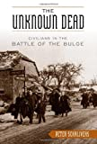 img - for The Unknown Dead: Civilians in the Battle of the Bulge book / textbook / text book