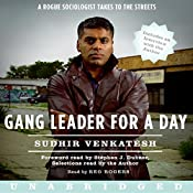 Gang Leader for a Day: A Rogue Sociologist Takes to the Streets   [Sudhir Venkatesh]