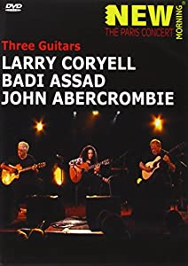Larry Coryell, Badi Assad & John Ambercrombie - New Morning: The Paris Concert