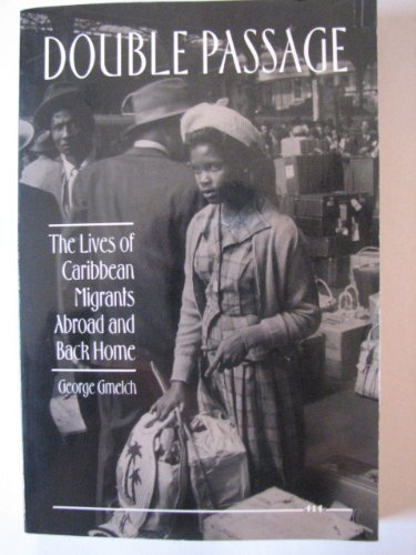Double Passage: The Lives of Caribbean Migrants Abroad and Back Home