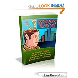 Money And Me - Learn How People Relate To Money And Overcome Your Limiting Beliefs About Getting Rich Joel Stevenson