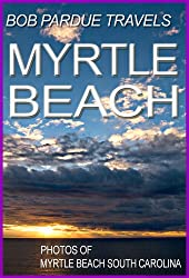 Bob Pardue Travels: Photos of Myrtle Beach South Carolina (English Edition)