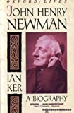 John Henry Newman: A Biography (Oxford lives) (0192827057) by Ker, Ian