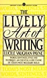 img - for The Lively Art of Writing: Words, Sentences, Style and Technique--An Essential Guide to One of Todays Most Necessary Skills [LIVELY ART OF WRITING] [Mass Market Paperback] book / textbook / text book