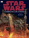 Star Wars Complete Locations: Inside the World of the Entire Star Wars Saga
