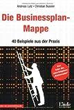 Die Businessplan-Mappe. 40 Beispiele aus der Praxis