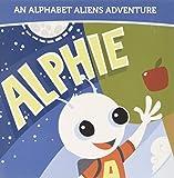 Alphie: An Alphabet Aliens Adventure (Alphabet Aliens Adventures)