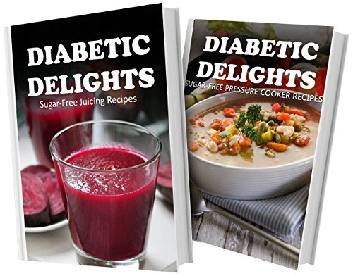 Sugar-Free Juicing Recipes And Sugar-Free Pressure Cooker Recipes: 2 Book Combo (Diabetic Delights) front-482892