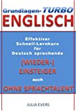 Grundlagen-Turbo Englisch Effektiver Schnell-Lernkurs f�r deutsch sprechende (Wieder-)Einsteiger auch ohne Sprachtalent