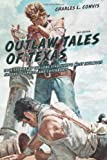 img - for Outlaw Tales of Texas, 2nd: True Stories of the Lone Star State's Most Infamous Crooks, Culprits, and Cutthroats book / textbook / text book