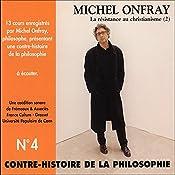 Contre-histoire de la philosophie 4.2: La résistance au christianisme - D'Erasme à Montaigne   Michel Onfray