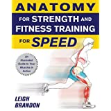 Anatomy for Strength and Fitness Training for Speed: An Illustrated Guide to Your Muscles in Action ~ Leigh Brandon