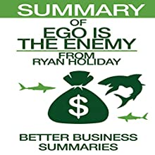 Summary of Ego Is the Enemy from Ryan Holiday Audiobook by  Better Business Summaries Narrated by Shelley Gates