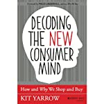 Decoding the New Consumer Mind: How and Why We Shop and Buy | Kit Yarrow