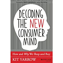 Decoding the New Consumer Mind: How and Why We Shop and Buy (       UNABRIDGED) by Kit Yarrow Narrated by Ann Osmond