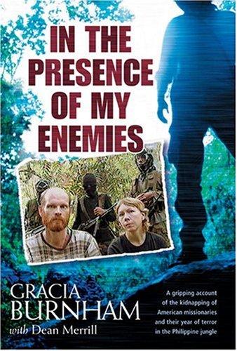 In the Presence of My Enemies, Gracia Burnham; Dean Merrill